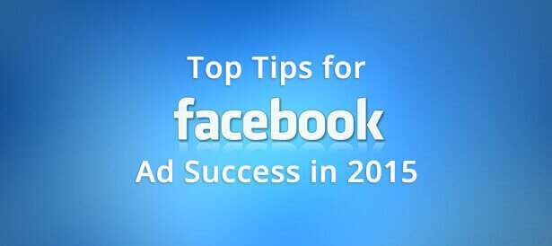 Top Tips for Facebook Ad Success in 2015